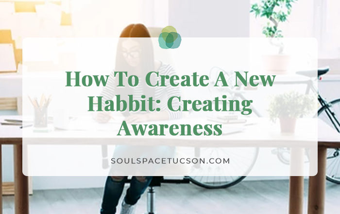 How To Create A New Habit: Creating Awareness